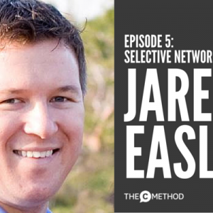 Jared Easley on Selective Generosity, Strategic Connections and Saying 'No' [Episode 5]