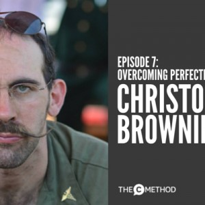 Overcome Perfectionism and Find Your Strengths with Christopher Browning [Episode 7]