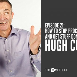 How to Stop Procrastinating and Get Stuff Done with Hugh Culver [Episode 21]