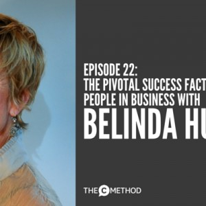 The Pivotal Success Factor for People in Business – with Belinda Huckle [Episode 22]