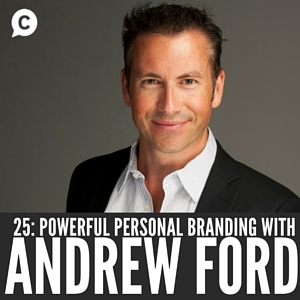 Build Your Influence with a Strong Personal Brand with Andrew Ford [Episode 25]
