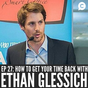 How To Get Your Time Back with enarah founder Ethan Glessich [Episode 27]