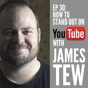 How To Stand Out on YouTube with James Tew [Episode 30]