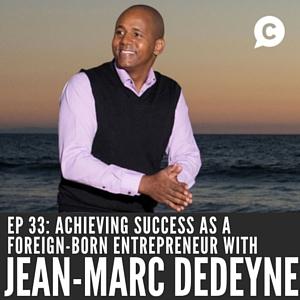 Achieving Success as a Foreign-Born Entrepreneur with Jean-Marc Dedeyne [Episode 33]