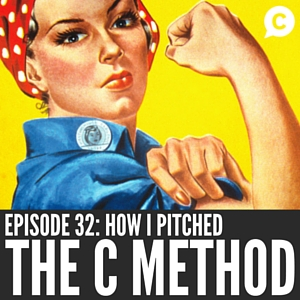 How I Pitched 'The C Method' – And Won [Episode 32]