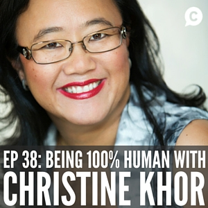 Why You Need To Be 100% Human at Work with Christine Khor [Episode 38]