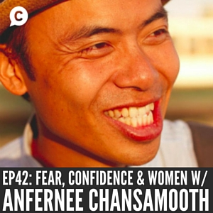 Fear, Confidence, Women & Relationships with Anfernee Chansamooth [Episode 42]