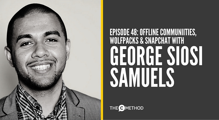 OFFLINE COMMUNITIES WITH GEORGE SIOSI SAMUELS AND CHRISTINA CANTERS THE C METHOD STAND OUT GET NOTICED PODCAST