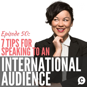 7 Tips for Speaking to an International Audience [Episode 50]