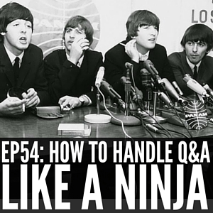 How to Handle Q&A Like a Ninja [Episode 54]