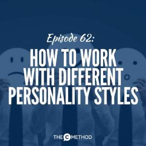 How To Work With Different Personality Styles [Episode 62]