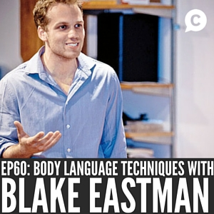 Simple & Effective Body Language Techniques with Blake Eastman [Episode 60]