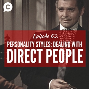 Personality Styles Part II: Working with The Director [Episode 63]