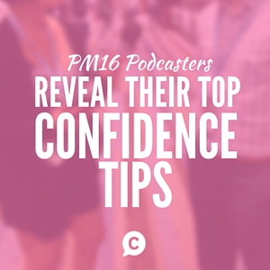 PM16 Podcasters Reveal Their Top Confidence Tips [Episode 69]