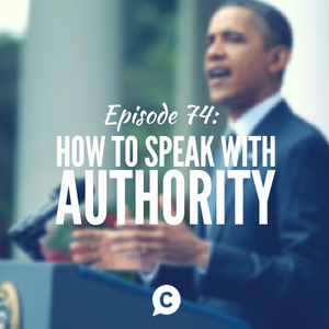 How To Speak With More Authority [Episode 74]