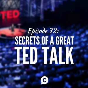 Secrets Of A Great TED Talk [Episode 72]