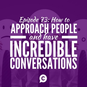 How To Approach People And Have Incredible Conversations with Andrew Lovick [Episode 73]