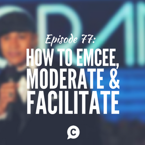 How to Emcee, Moderate and Facilitate [Episode 77]
