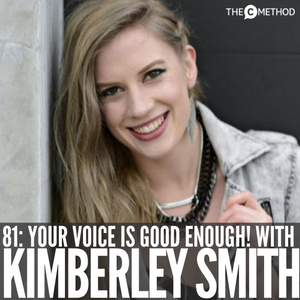 Your Voice Is Good Enough! with Kimberley Smith [Episode 81]
