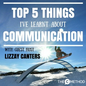 Top 5 Things I've Learnt About Communication – with guest host Lizzay Canters [Episode 83]