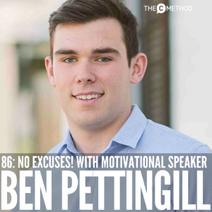No Excuses! with Motivational Speaker Ben Pettingill [Episode 86]