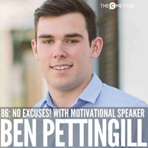 No Excuses! with Motivational Speaker Ben Pettingill [Episode 86]