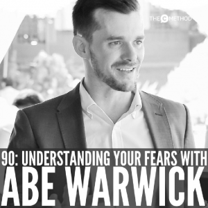 Understanding & Overcoming Your Fears with Abe Warwick [Episode 90]