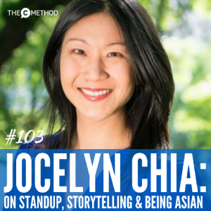 Jocelyn Chia: On Standup, Storytelling & The Advantages Of Being Asian [Episode 103]