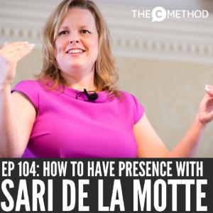 How To Have Presence with Sari de la Motte [Episode 104]