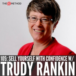 How To Sell Yourself With Confidence with Trudy Rankin [Episode 105]