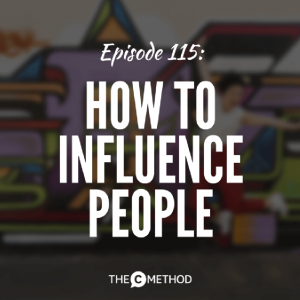 How To Influence People – Without Using Manipulation [Episode 115]