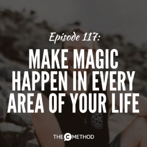 Make Magic Happen In Every Area Of Your Life [Episode 117]