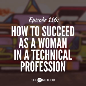 How To Succeed As A Woman In A Technical Profession [Episode 116]