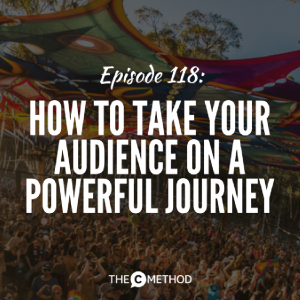How To Take Your Audience On A Powerful Journey [Episode 118]
