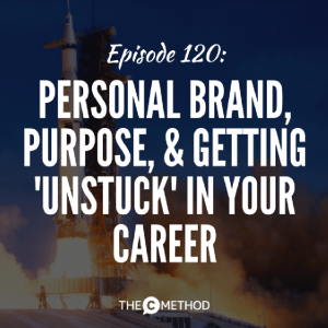 Personal Brand, Purpose, & Getting 'Unstuck' In Your Career [Episode 120]