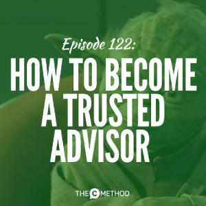 How To Become A Trusted Advisor [Episode 122]