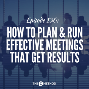 How to Plan & Run Effective Meetings That Get Results [Episode 130]