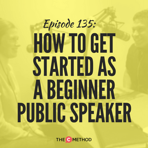 How To Get Started As A Beginner Public Speaker [Episode 135]