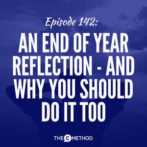An End of Year Reflection – And Why You Should Do It Too [Episode 142]