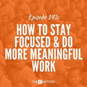 Deep Work: How To Stay Focused & Do More Meaningful Work [Episode 143]