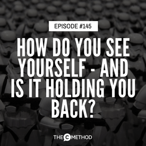 How Do You See Yourself – and Is It Holding You Back? [Episode 145]