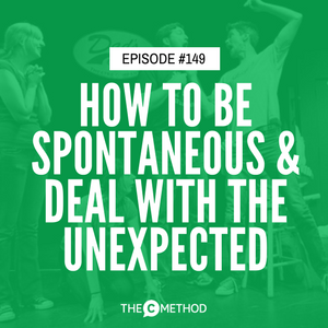 How To Be Spontaneous and Deal With The Unexpected [Episode 149]