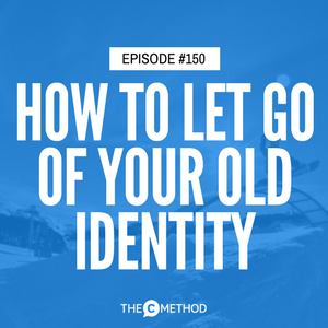 How To Let Go Of Your Old Identity with Lizzay Canters [Episode 150]