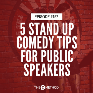 5 Stand Up Comedy Tips To Improve Your Public Speaking [Episode 157]