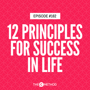 12 Principles For Success In Life [Episode 162]
