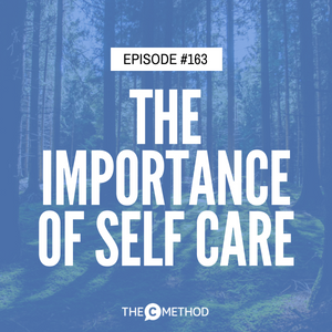 The Importance of Self Care [Episode 163]