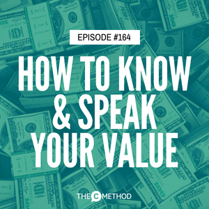 How To Know & Speak Your Value [Episode 164]