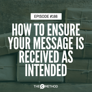 How To Ensure Your Message Is Received As Intended [Episode 166]