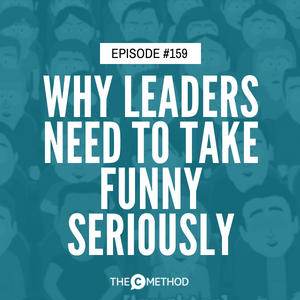 Why Leaders Need To Take Funny Seriously with Marty Wilson [Episode 167]