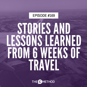 Stories & Lessons Learned From 6 Weeks of Travel [Episode 169]